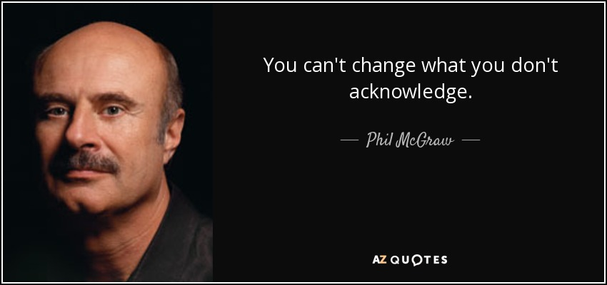 quote-you-can-t-change-what-you-don-t-acknowledge-phil-mcgraw-77-81-92